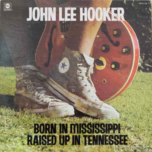 John Lee Hooker; Born in Mississipi - raised up in tennessee